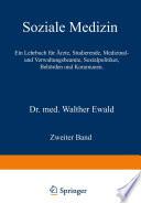 Soziale Medizin  Ein Lehrbuch f  r   rzte  Studierende  Medizinal  und Verwaltungsbeamte  Sozialpolitiker  Beh  rden und Kommunen