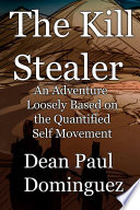 The Kill Stealer: An Adventure Loosely Based On The Quantified Self Movement : rogallo gains unspeakable powers after slaying...