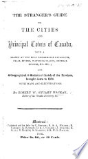 The Stranger s Guide to the Cities and Principal Towns of Canada  with     a     Sketch of the Province      Maps and Illustrations  Etc