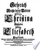 Gespräch im Reiche derer Todten zwischen der Königin Christina in Schweden und der Königin Elisabeth in Engelland, Darinnen beederseits Allerdurchlauchtigster Persohnen merckwürdiges Leben, besondere Thaten und Avantures aus denen bewehrtesten Urkunden aufrischtig erzehlet werden