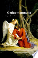 Gethsemamnesia: Forgotten Lessons From Gethsemane, Golgotha And Beyond : ...