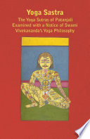 Yoga Sastra   The Yoga Sutras of Patanjali Examined with a Notice of Swami Vivekananda s Yoga Philosophy