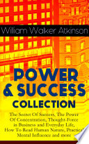 download ebook power & success collection: the secret of success, the power of concentration, thought-force in business and everyday life, how to read human nature, practical mental influence and more pdf epub