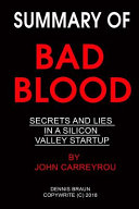 Summary Of Bad Blood Secrets And Lies In A Silicon Valley Startup By John Carreyrou