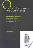 Once There Were Two True Friends  Or  The Idealized Male Friendship in French Narrative from the Middle Ages Through the Enlightenment