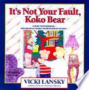 It s Not Your Fault  KoKo Bear