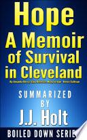 Hope  A Memoir of Survival in Cleveland by Amanda Berry  Gina DeJesus  Mary Jordan  Kevin Sullivan    Summarized by J J  Holt