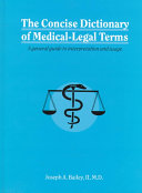 The Concise Dictionary of Medical-Legal Terms And Medicine In Particular The Regulation And Utilization