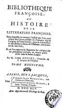 Bibliotheque françoise, ou Histoire de la litterature françoise. Dans laquelle on montre l'utilité que l'on peut retirer des livres publiés en François depuis l'origine de l'imprimerie ... Par m. l'Abbé Goujet ... Tome premier (-dix-huitieme)