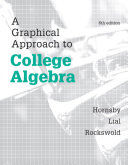 Graphical Approach to College Algebra  A