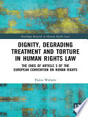 Dignity  Degrading Treatment and Torture in Human Rights Law