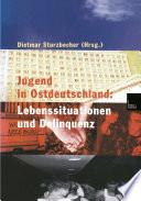 Jugend in Ostdeutschland: Lebenssituationen und Delinquenz