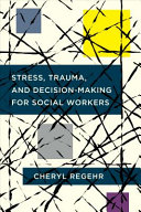 Stress, Trauma, And Decision-Making For Social Workers : and professional decision-making in social workers. she weaves...
