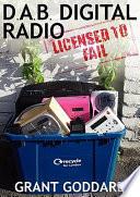 DAB Digital Radio  Licensed To Fail