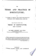 The Theory and Practice of Horticulture     Being the Second Edition of the Theory of Horticulture  Much Enlarged