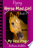 Diary Of A Horse Mad Girl My First Pony Book 1