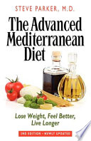 The Advanced Mediterranean Diet  Lose Weight  Feel Better  Live Longer  2nd Edition