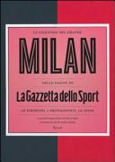 La leggenda del grande Milan nelle pagine de   La Gazzetta dello Sport    Le emozioni  i protagonisti  le sfide