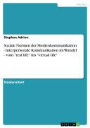 "Soziale Normen der Medienkommunikation - Interpersonale Kommunikation im Wandel - vom ""real life"" ins ""virtual life"""