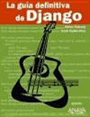 La guia definitiva de Django / The Definitive Guide to Django
