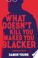 What Doesn t Kill You Makes You Blacker Book PDF