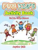 Fun Kid s Activity Book    Find the Hidden Pictures