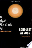 A Most Unsuitable Girl A Play On Dowry Deaths And Conquest At Noon A Historical Fantasy
