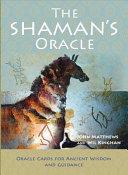 The Shaman S Oracle : our prehistoric ancestors. modern-day shaman john matthews and...