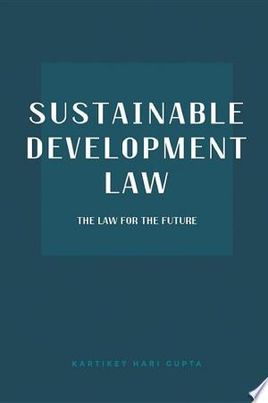 Sustainable Development Law: The Law for the Future - ISBN:9781482874075