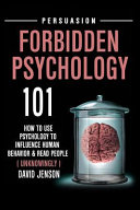 Forbidden Psychology 101 How To Use Psychology To Influence Human Behavior And Read People Unknowingly