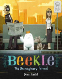The adventures of Beekle : the unimaginary friend / Dan Santat.
