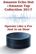 Amazon Echo Dot and Amazon Tap Collection 2017