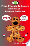 From Friends To Lovers  Stop Being Her Emotional Cookie Man