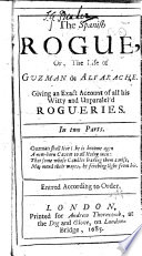 The Spanish Rogue, Or, The Life of Guzman de Alfarache. Giving an Exact Account of All His Witty and Unparalel'd Rogueries. In Two Parts. Entred According to Order