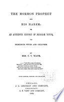 The Mormon Prophet And His Harem, Or, An Authentic History Of Brigham Young, His Numerous Wives And Children : ...