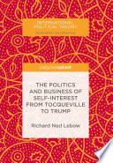 The Politics and Business of Self Interest from Tocqueville to Trump