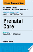 Prenatal Care  An Issue of Primary Care Clinics in Office Practice   E Book