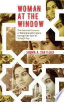 woman at the window the material universe of rabindranath tagore through the eyes of satyajit ray