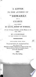 A letter to the author [J. Lingard] of 'Remarks on a charge delivered by Shute, bishop of Durham ... 1806', by a clergyman of the diocese of Durham [H. Phillpotts.].