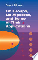 Lie Groups  Lie Algebras  and Some of Their Applications