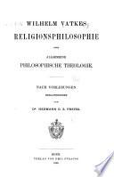 Wilhelm Vatkes Religionsphilosophie oder Allgemeine philosophische theologie