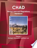Chad Mining Laws and Regulations Handbook Volume 1 Strategic Information and Basic Law
