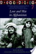 Love & War In Afghanistan : ordinary men and women living in northern afghanistan....
