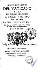Nuova descrizione del Vaticano o sia della sacrosanta basilica di S  Pietro data in luce da Gio  Pietro Chattard Accademico Rozzo della citt   di Siena   Tomo primo terzo