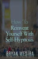 How to Reinvent Yourself with Self Hypnosis