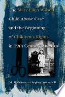 The Mary Ellen Wilson Child Abuse Case and the Beginning of Children s Rights in 19th Century America