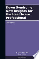 Down Syndrome New Insights For The Healthcare Professional 2013 Edition