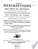 Descriptions des arts et m  tiers faites ou approuv  es par Messieurs de l Acad  mie Royale des Sciences de Paris