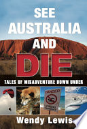 See Australia and Die  Tales of Misadventure Down Under