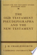 The Old Testament Pseudepigrapha and the New Testament Made Available For The First